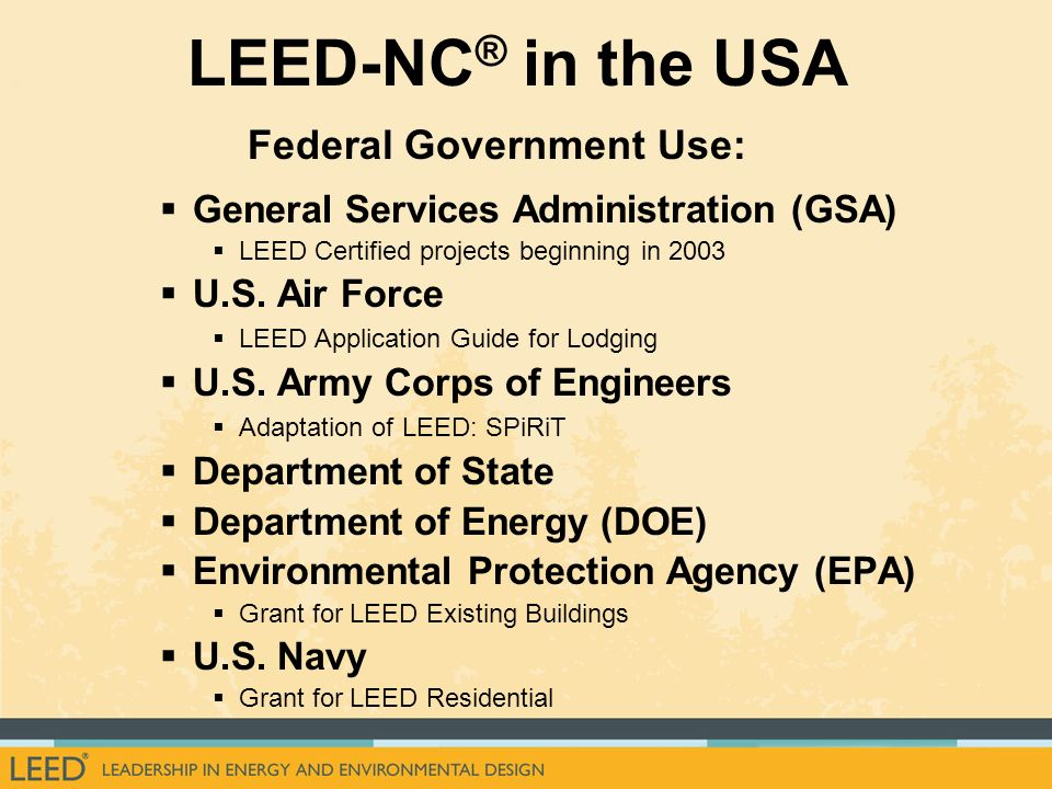 LEED-NC ® in the USA General Services Administration (GSA) LEED Certified projects beginning in 2003 U.S.
