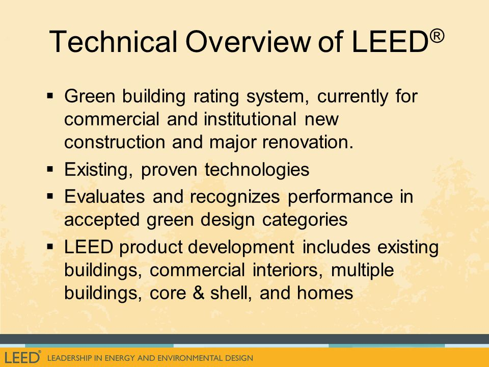 Technical Overview of LEED ® Green building rating system, currently for commercial and institutional new construction and major renovation. Existing,