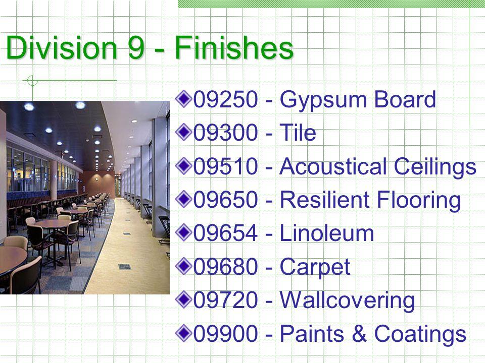 Division 9 - Finishes 09250 - Gypsum Board 09300 - Tile 09510 - Acoustical Ceilings 09650 - Resilient Flooring 09654 - Linoleum 09680 - Carpet 09720 -