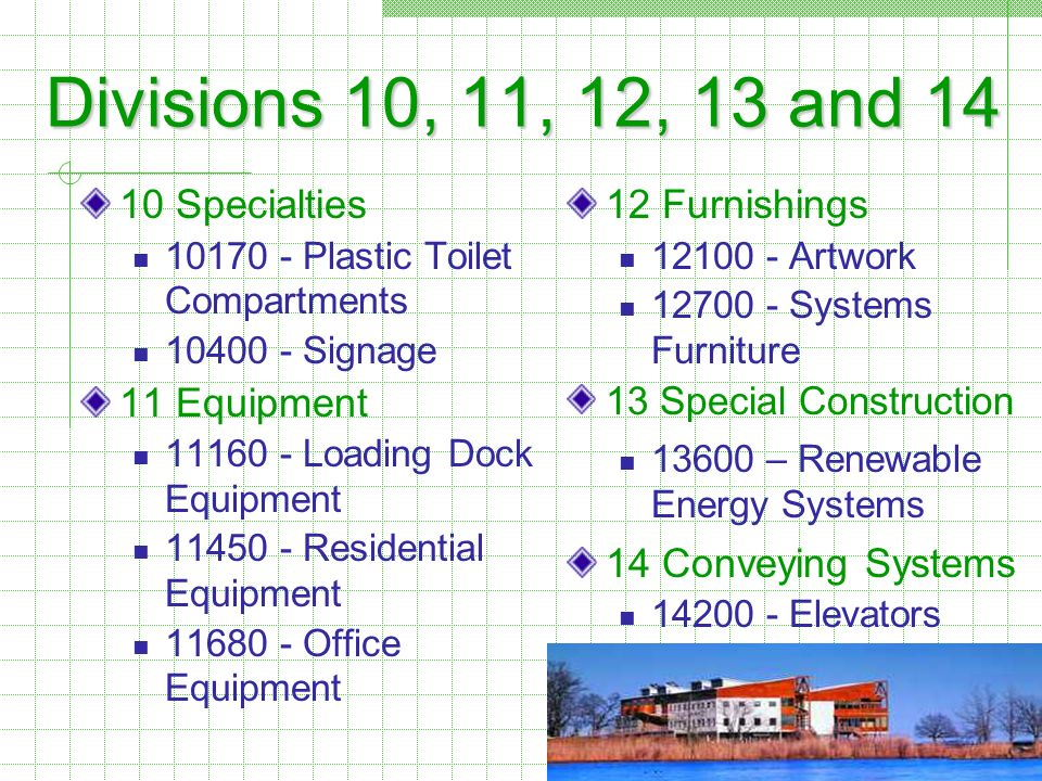 Divisions 10, 11, 12, 13 and 14 10 Specialties 10170 - Plastic Toilet Compartments 10400 - Signage 11 Equipment 11160 - Loading Dock Equipment 11450 -