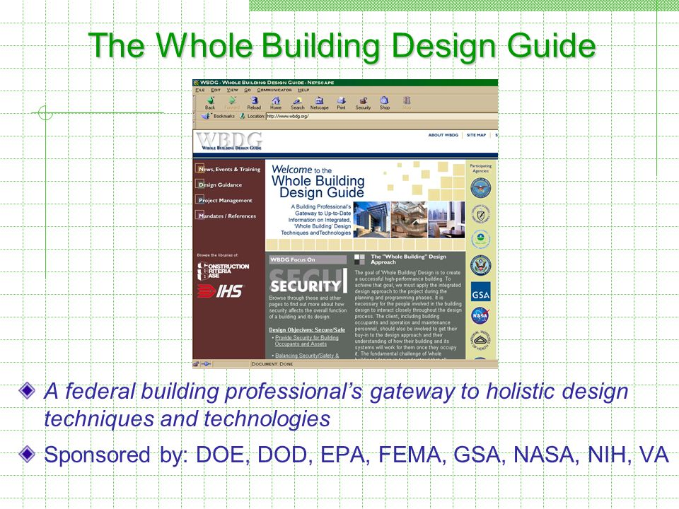 The Whole Building Design Guide A federal building professionals gateway to holistic design techniques and technologies Sponsored by: DOE, DOD, EPA, F