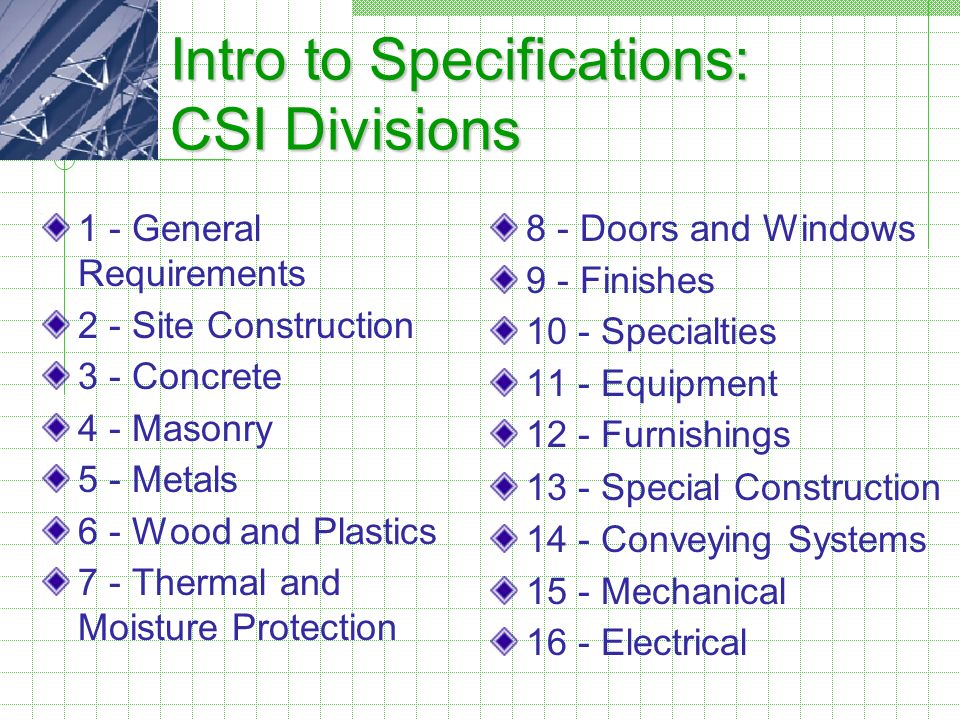 Intro to Specifications: CSI Divisions 1 - General Requirements 2 - Site Construction 3 - Concrete 4 - Masonry 5 - Metals 6 - Wood and Plastics 7 - Th