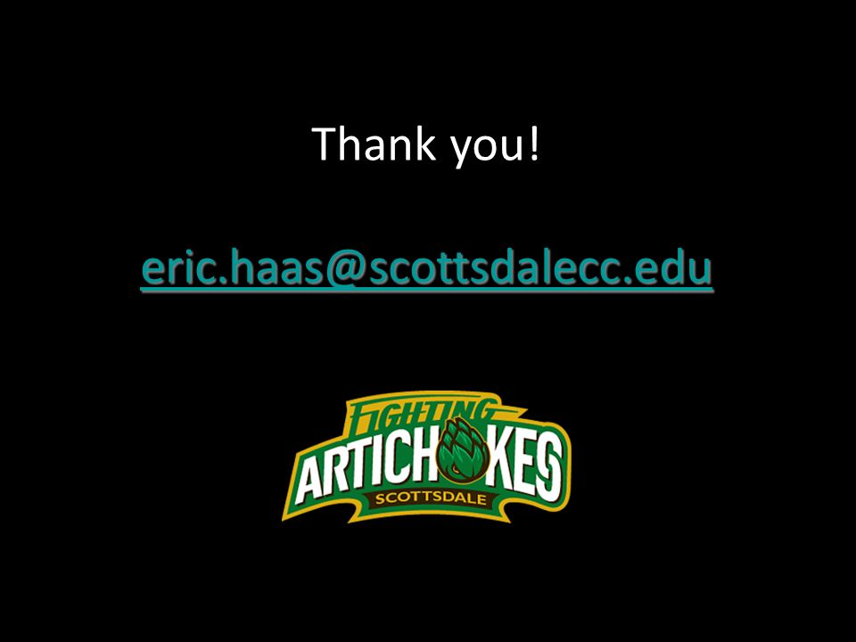 Thank you! eric.haas@scottsdalecc.edu