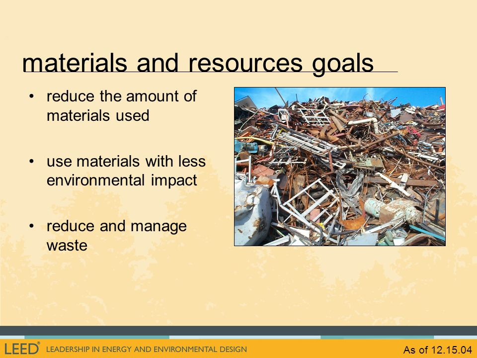 As of 12.15.04 reduce the amount of materials used use materials with less environmental impact reduce and manage waste materials and resources goals