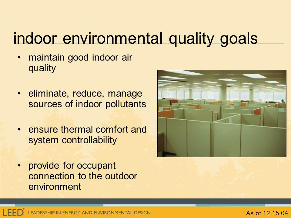 As of 12.15.04 maintain good indoor air quality eliminate, reduce, manage sources of indoor pollutants ensure thermal comfort and system controllabili