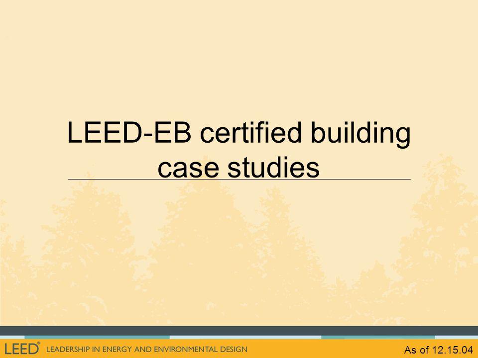 As of 12.15.04 LEED-EB certified building case studies