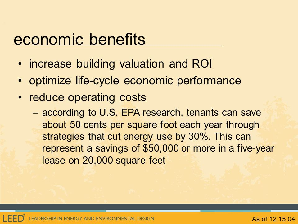 As of 12.15.04 economic benefits increase building valuation and ROI optimize life-cycle economic performance reduce operating costs –according to U.S