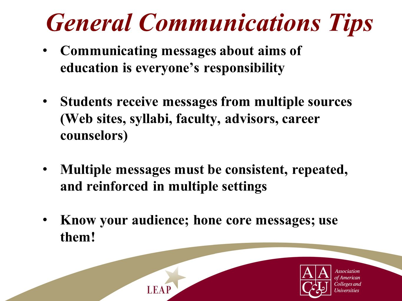 General Communications Tips Communicating messages about aims of education is everyones responsibility Students receive messages from multiple sources