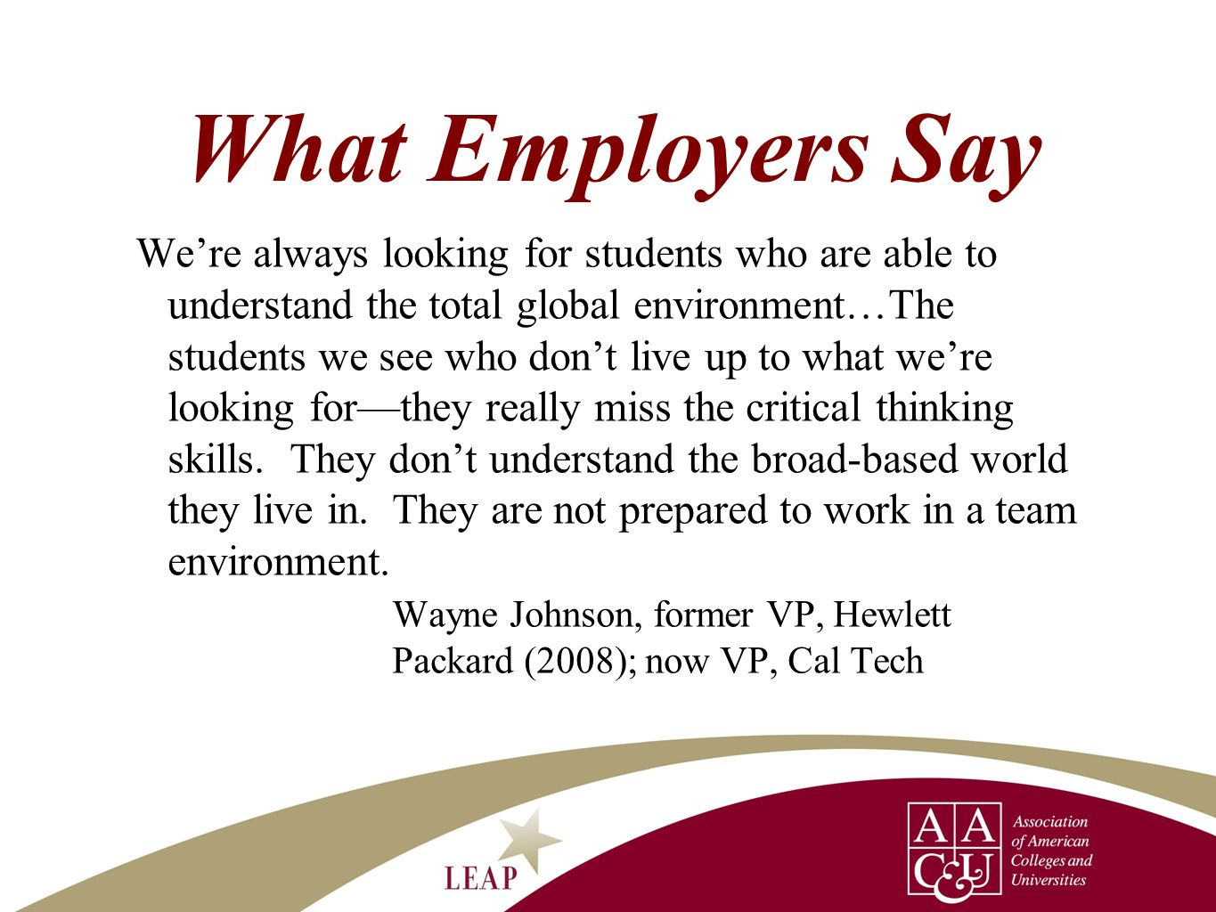 What Employers Say Were always looking for students who are able to understand the total global environment…The students we see who dont live up to wh