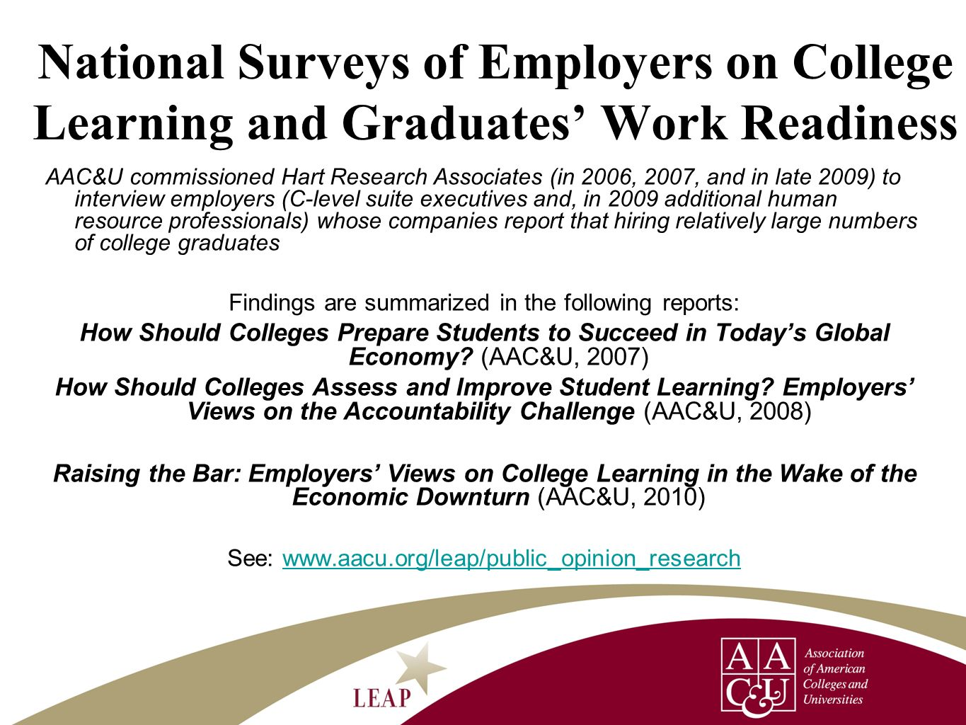 National Surveys of Employers on College Learning and Graduates Work Readiness AAC&U commissioned Hart Research Associates (in 2006, 2007, and in late