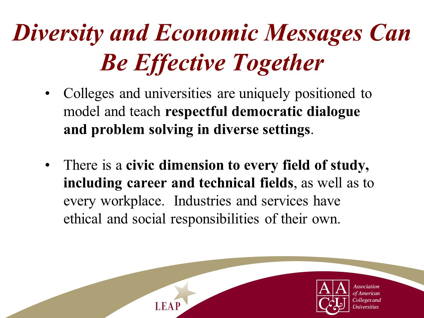Diversity and Economic Messages Can Be Effective Together Colleges and universities are uniquely positioned to model and teach respectful democratic d