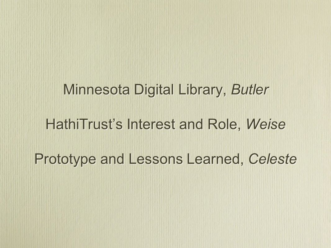 Minnesota Digital Library, Butler HathiTrusts Interest and Role, Weise Prototype and Lessons Learned, Celeste