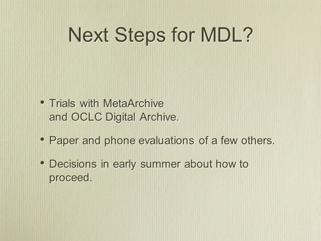 Next Steps for MDL. Trials with MetaArchive and OCLC Digital Archive.