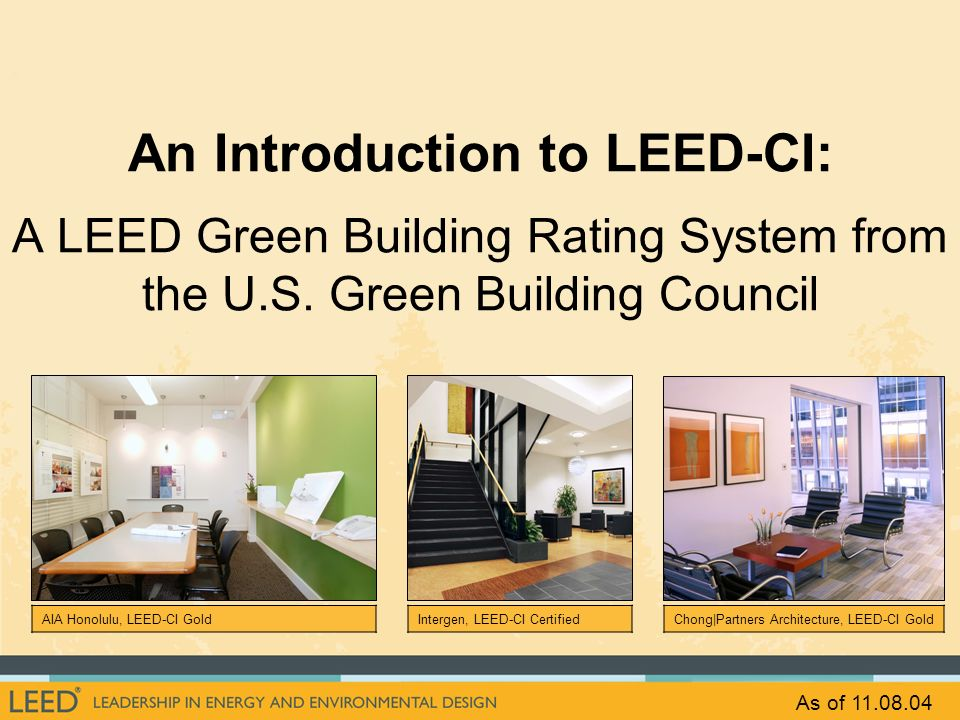 An Introduction to LEED-CI: A LEED Green Building Rating System from the U.S. Green Building Council AIA Honolulu, LEED-CI GoldIntergen, LEED-CI Certi