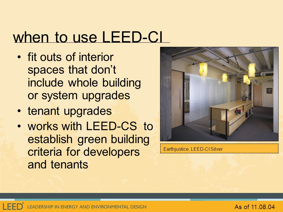 when to use LEED-CI fit outs of interior spaces that dont include whole building or system upgrades tenant upgrades works with LEED-CS to establish gr