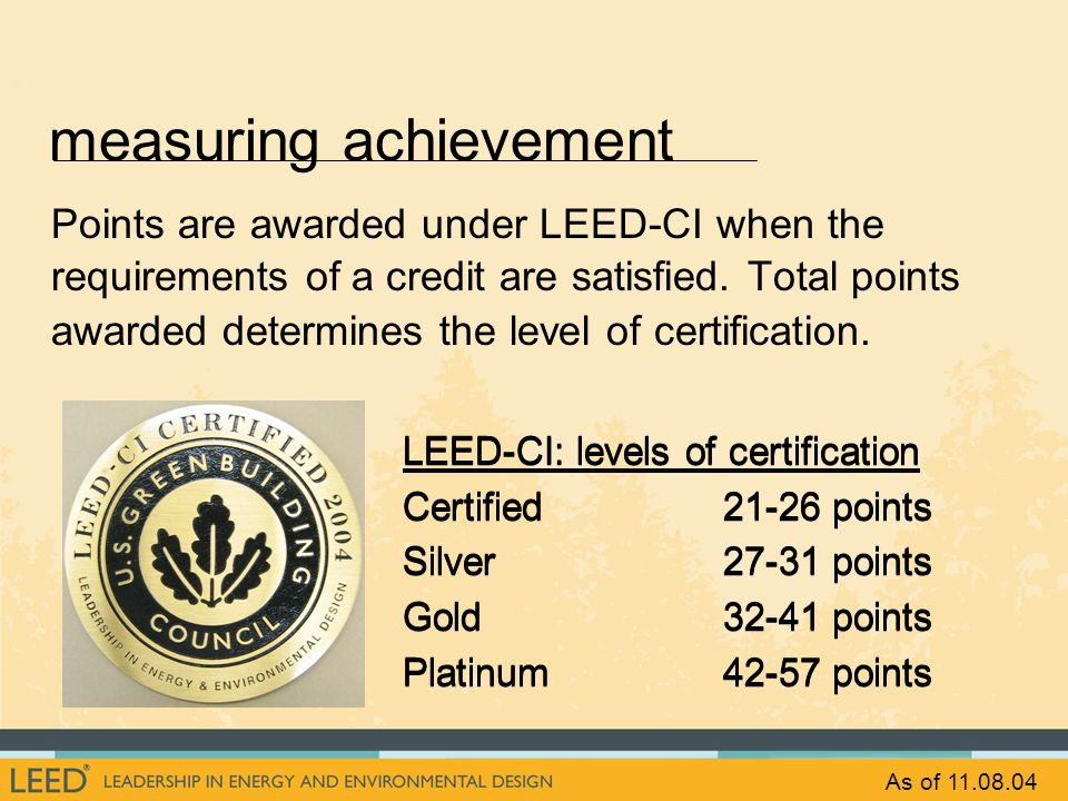 LEED-CI: levels of certification Certified21-26 points Silver 27-31 points Gold 32-41 points Platinum 42-57 points LEED-CI: levels of certification Ce