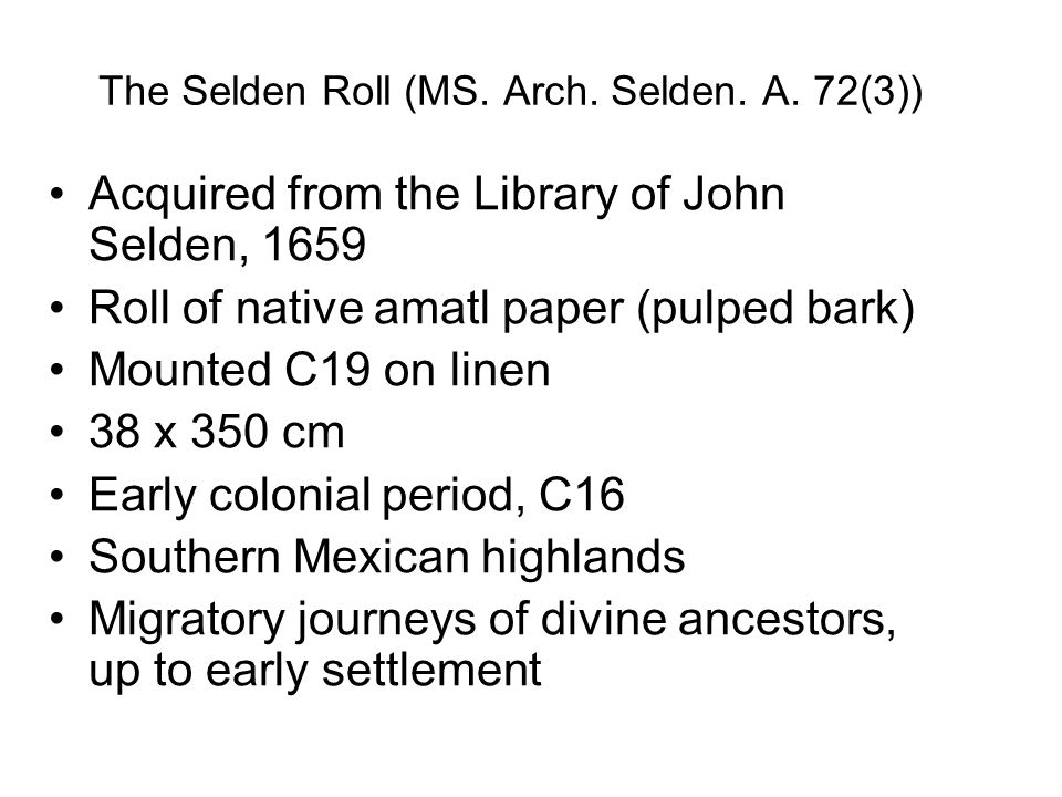 The Selden Roll (MS. Arch. Selden. A. 72(3)) Acquired from the Library of John Selden, 1659 Roll of native amatl paper (pulped bark) Mounted C19 on li