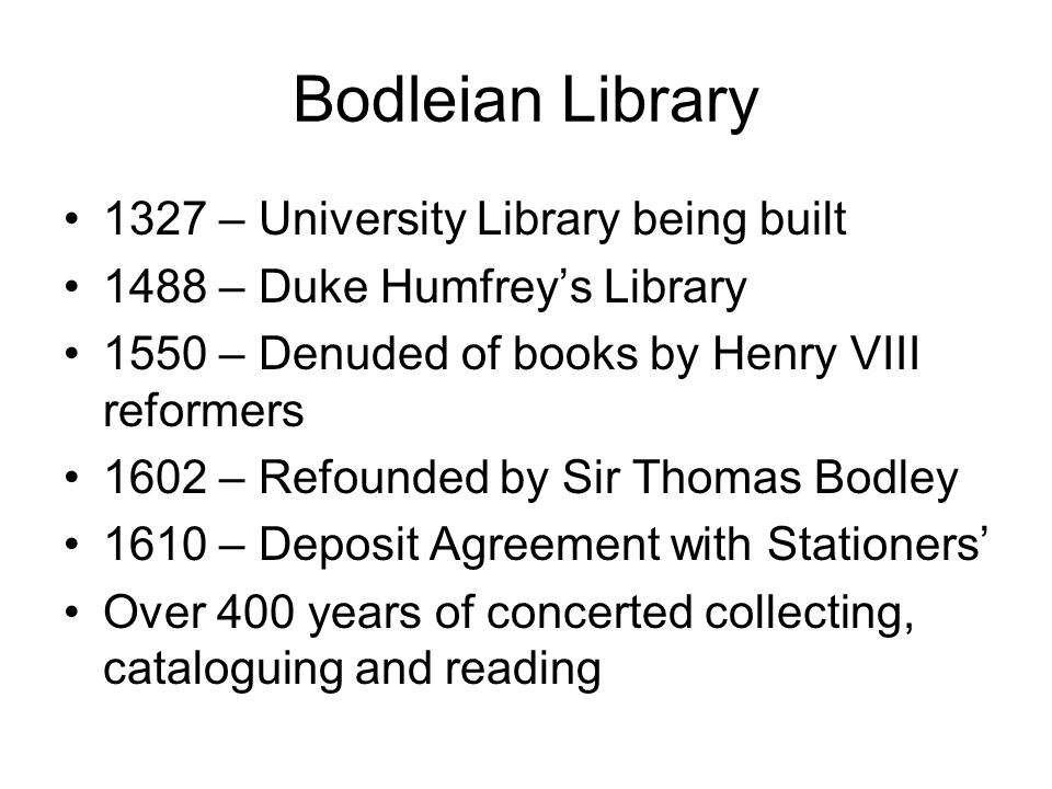 The Bodleian Today Largest university library in Europe Second largest in UK 9 million books 33 km Special Collections Many buildings across the city Major redevelopments occurring Weston Library: dedicated to Special Collections