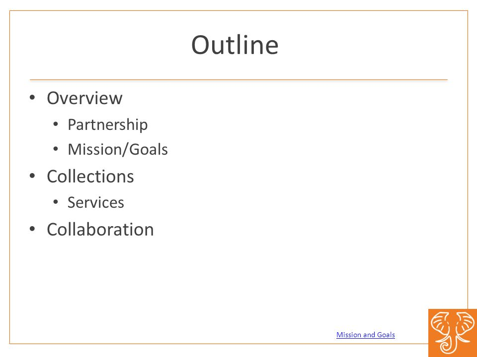 Outline Overview Partnership Mission/Goals Collections Services Collaboration Mission and Goals