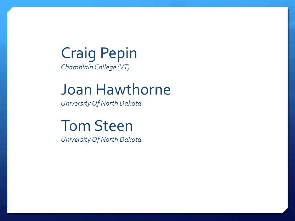 Craig Pepin Champlain College (VT) Joan Hawthorne University Of North Dakota Tom Steen University Of North Dakota