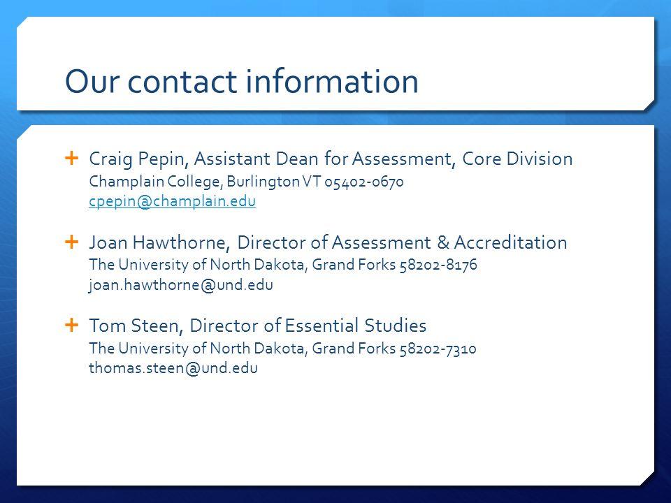 Our contact information Craig Pepin, Assistant Dean for Assessment, Core Division Champlain College, Burlington VT 05402-0670 cpepin@champlain.edu cpe