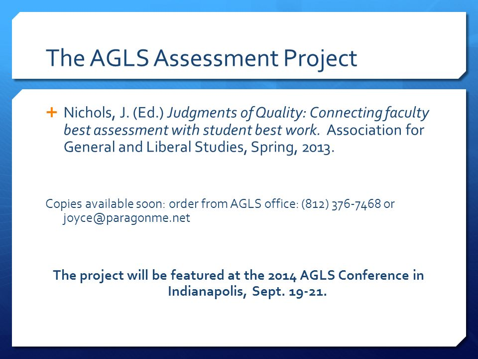 The AGLS Assessment Project Nichols, J. (Ed.) Judgments of Quality: Connecting faculty best assessment with student best work. Association for General