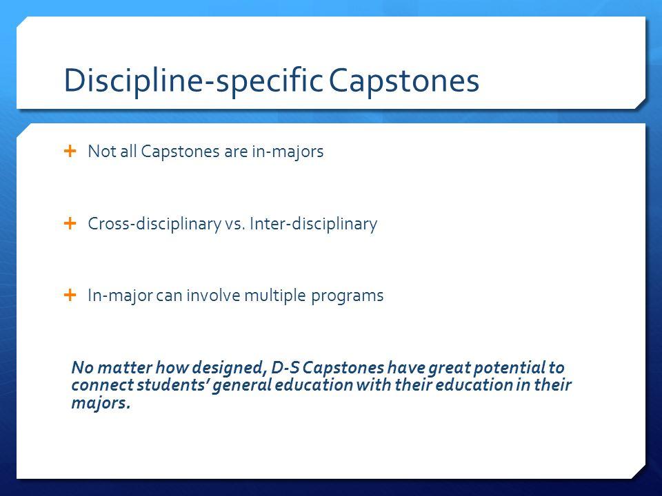 Discipline-specific Capstones Not all Capstones are in-majors Cross-disciplinary vs. Inter-disciplinary In-major can involve multiple programs No matt