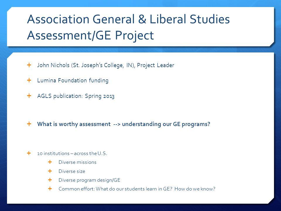 Association General & Liberal Studies Assessment/GE Project John Nichols (St. Josephs College, IN), Project Leader Lumina Foundation funding AGLS publ