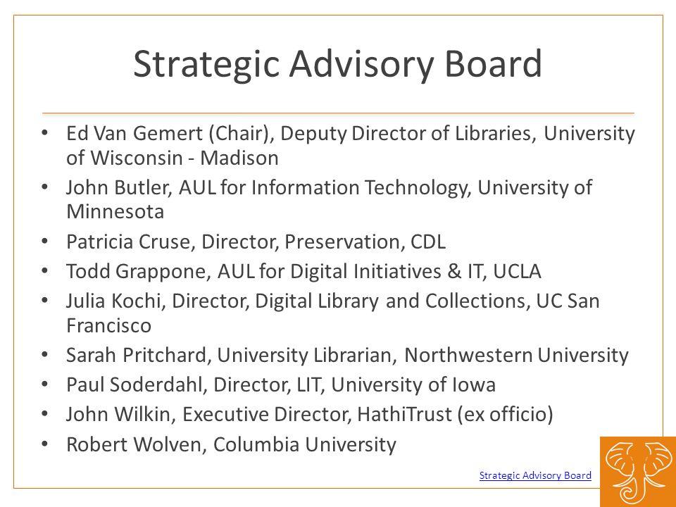 Strategic Advisory Board Ed Van Gemert (Chair), Deputy Director of Libraries, University of Wisconsin - Madison John Butler, AUL for Information Techn