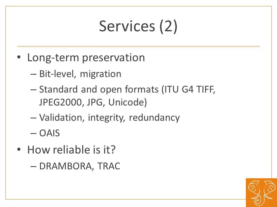Services (2) Long-term preservation – Bit-level, migration – Standard and open formats (ITU G4 TIFF, JPEG2000, JPG, Unicode) – Validation, integrity,