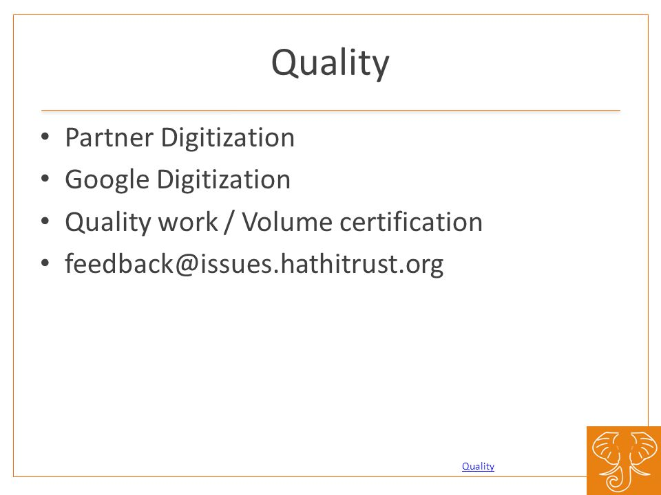 Quality Partner Digitization Google Digitization Quality work / Volume certification feedback@issues.hathitrust.org Quality