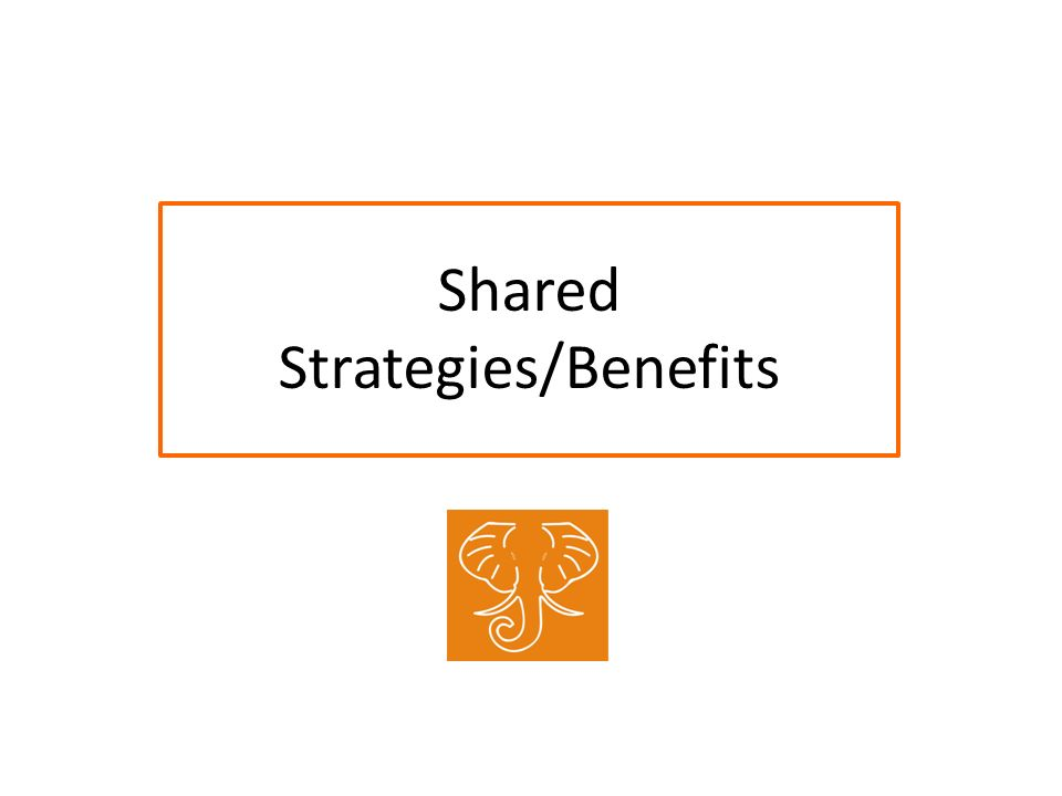 Shared Strategies/Benefits