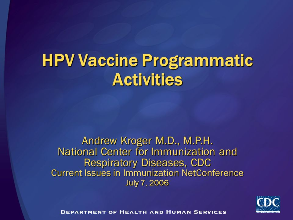 HPV Vaccine Programmatic Activities Andrew Kroger M.D., M.P.H.