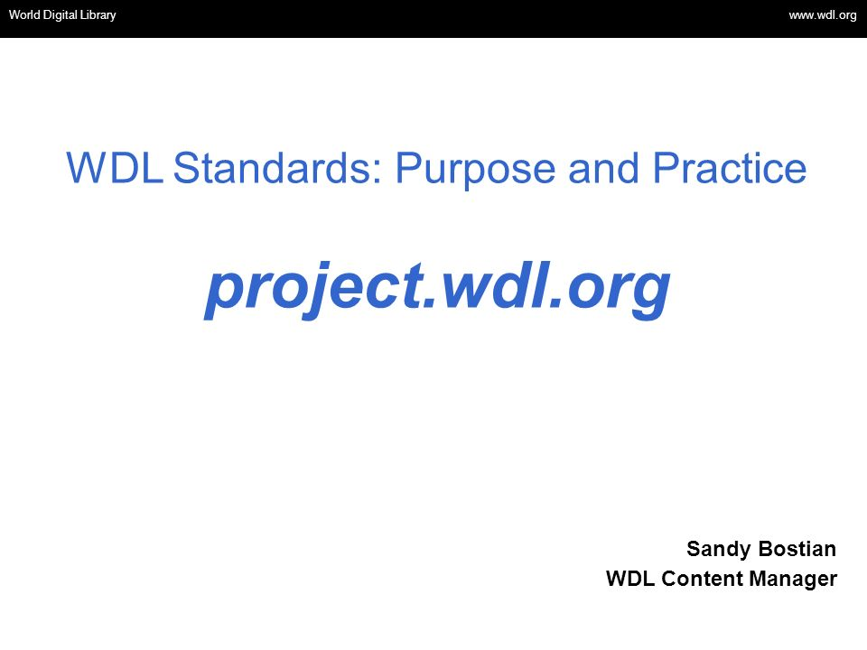 OSI | WEB SERVICES WDL Standards: Purpose and Practice project.wdl.org World Digital Library www.wdl.org Sandy Bostian WDL Content Manager
