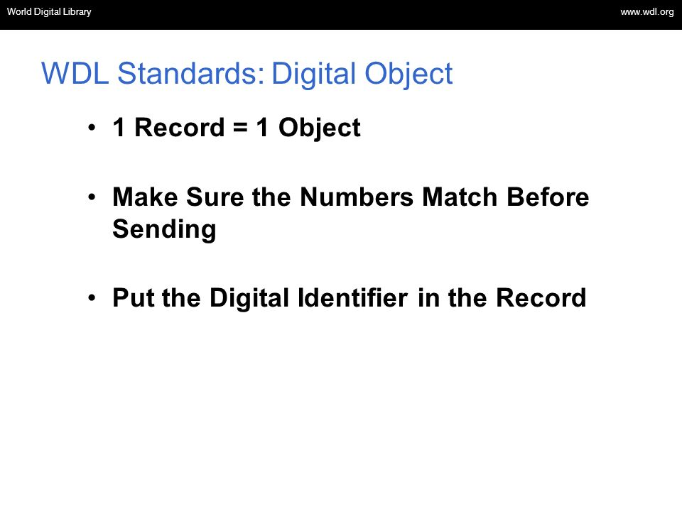 OSI | WEB SERVICES WDL Standards: Digital Object 1 Record = 1 Object Make Sure the Numbers Match Before Sending Put the Digital Identifier in the Record World Digital Library www.wdl.org