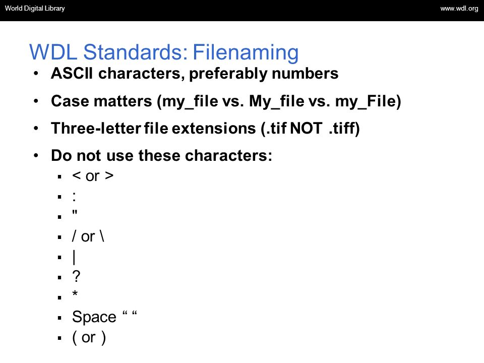 OSI | WEB SERVICES WDL Standards: Filenaming ASCII characters, preferably numbers Case matters (my_file vs.