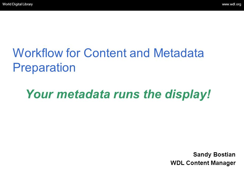 OSI | WEB SERVICES Workflow for Content and Metadata Preparation World Digital Library www.wdl.org Your metadata runs the display.