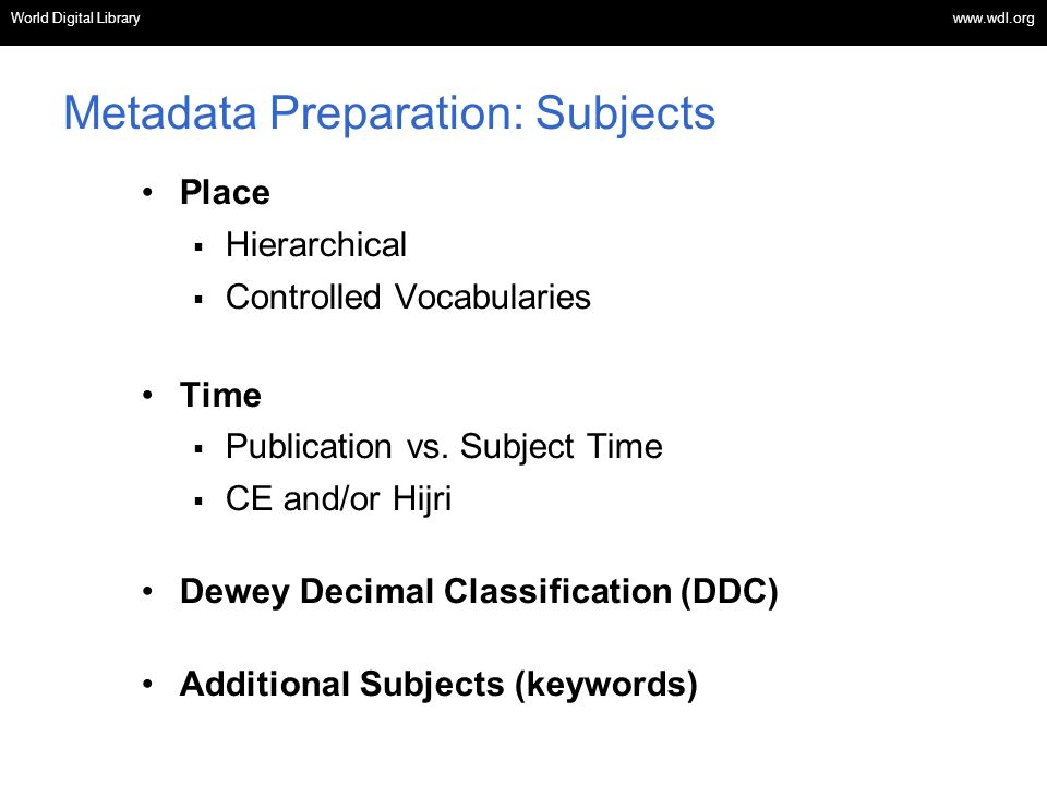OSI | WEB SERVICES Metadata Preparation: Subjects Place Hierarchical Controlled Vocabularies Time Publication vs.