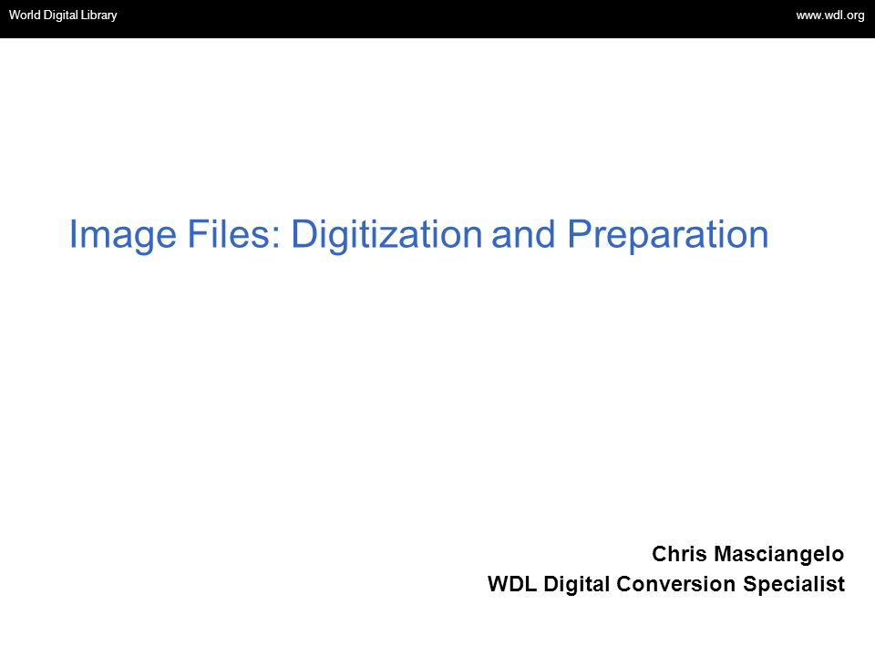 OSI | WEB SERVICES Image Files: Digitization and Preparation World Digital Library www.wdl.org Chris Masciangelo WDL Digital Conversion Specialist