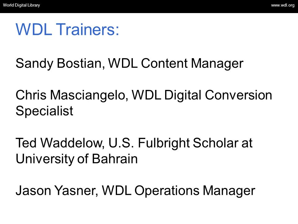 OSI | WEB SERVICES WDL Trainers: Sandy Bostian, WDL Content Manager Chris Masciangelo, WDL Digital Conversion Specialist Ted Waddelow, U.S.