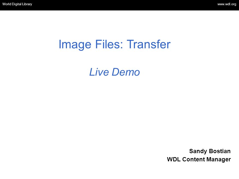 OSI | WEB SERVICES Image Files: Transfer Live Demo World Digital Library www.wdl.org Sandy Bostian WDL Content Manager