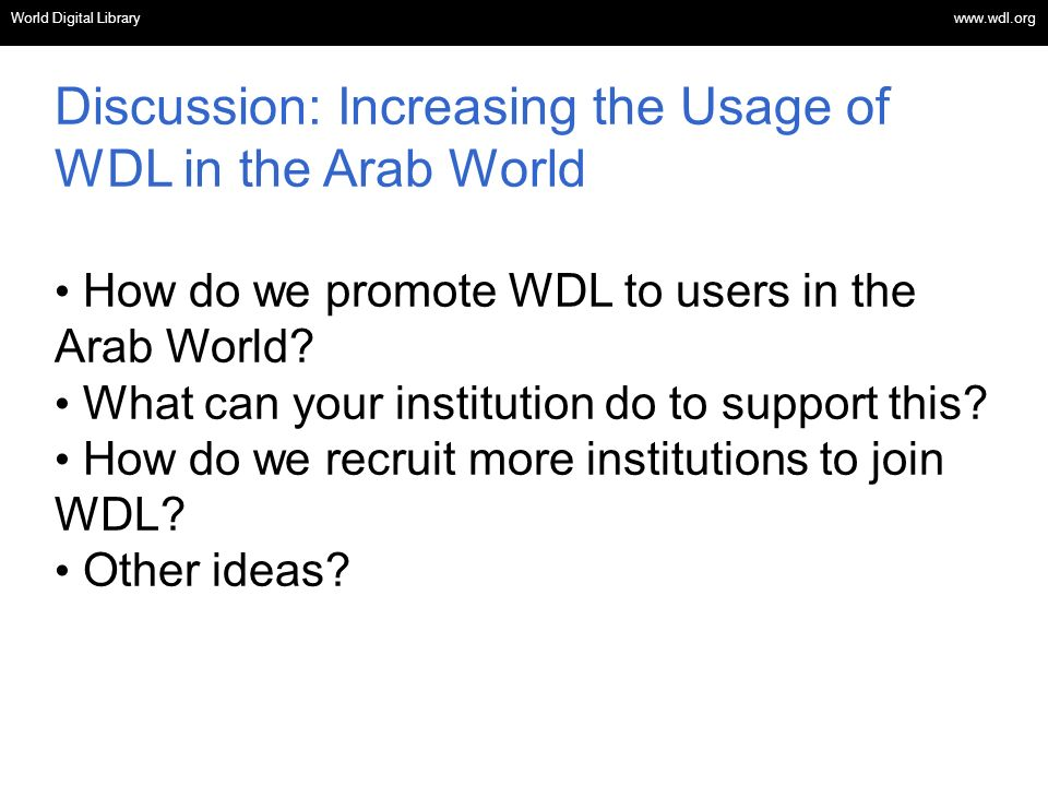 World Digital Library www.wdl.org OSI | WEB SERVICES Discussion: Increasing the Usage of WDL in the Arab World How do we promote WDL to users in the Arab World.