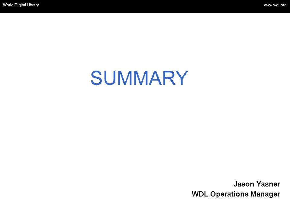 OSI | WEB SERVICES SUMMARY World Digital Library www.wdl.org Jason Yasner WDL Operations Manager