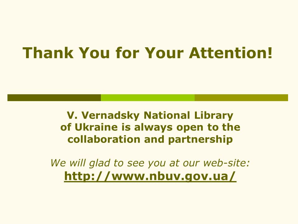 V. Vernadsky National Library of Ukraine is always open to the collaboration and partnership We will glad to see you at our web-site: http://www.nbuv.