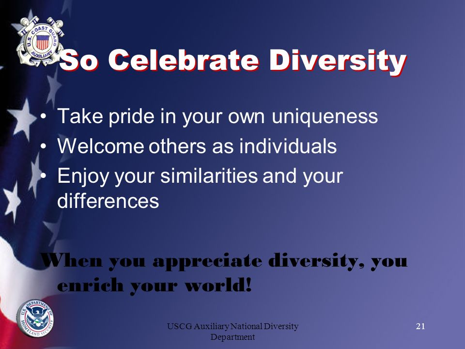 USCG Auxiliary National Diversity Department 21 So Celebrate Diversity Take pride in your own uniqueness Welcome others as individuals Enjoy your simi