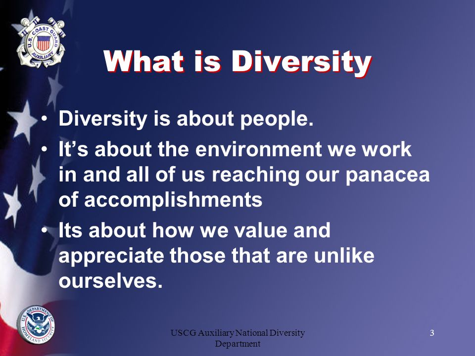 USCG Auxiliary National Diversity Department 3 What is Diversity Diversity is about people. Its about the environment we work in and all of us reachin