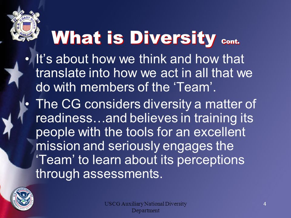 USCG Auxiliary National Diversity Department 4 What is Diversity Cont. Its about how we think and how that translate into how we act in all that we do