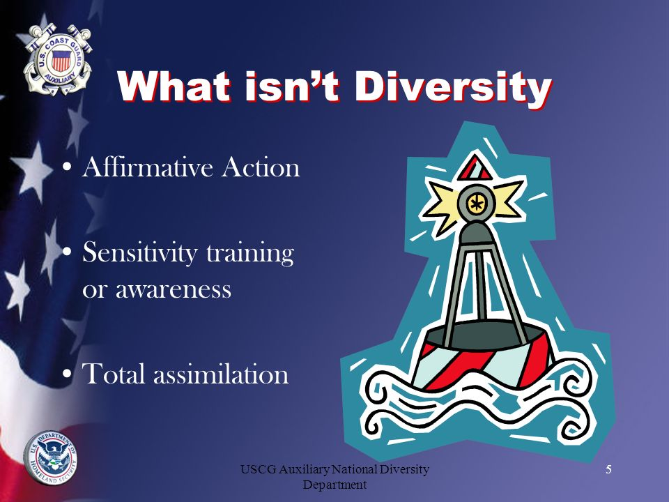 USCG Auxiliary National Diversity Department 5 What isnt Diversity Affirmative Action Sensitivity training or awareness Total assimilation