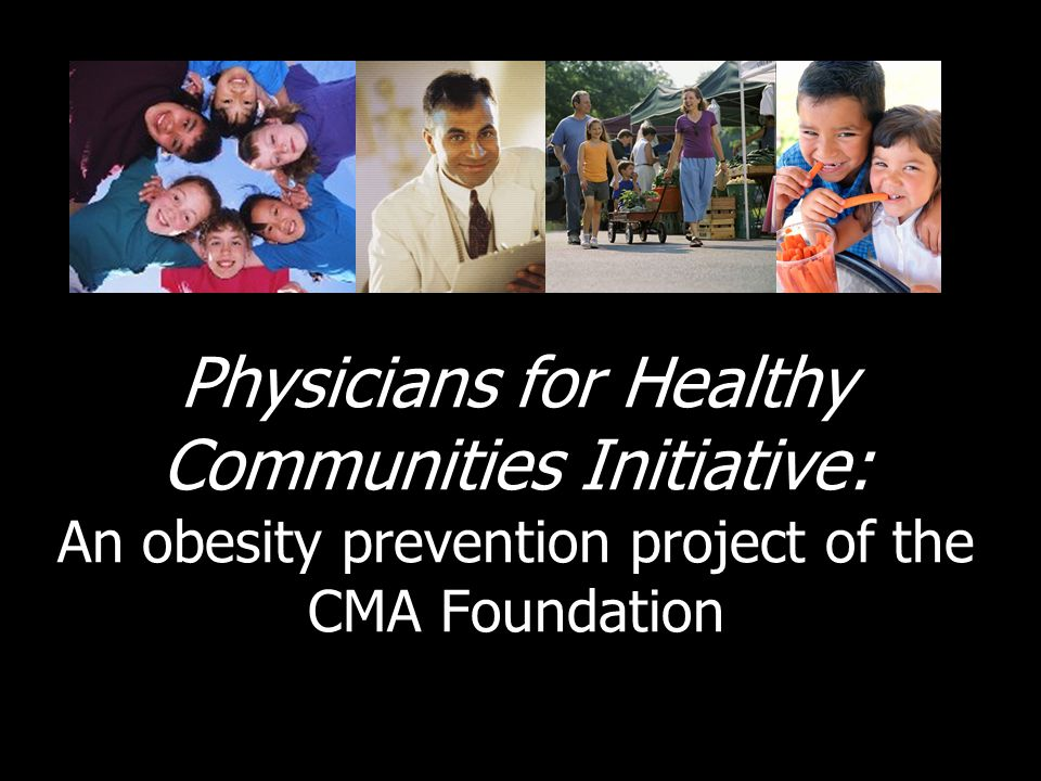 Physicians for Healthy Communities Initiative: An obesity prevention project of the CMA Foundation