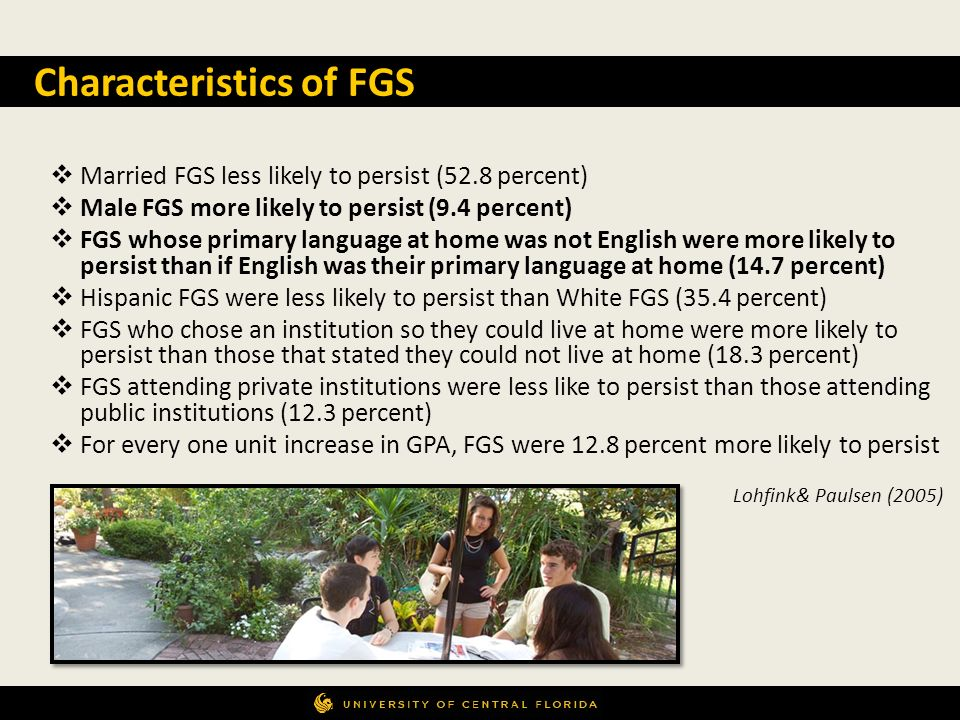 Married FGS less likely to persist (52.8 percent) Male FGS more likely to persist (9.4 percent) FGS whose primary language at home was not English wer